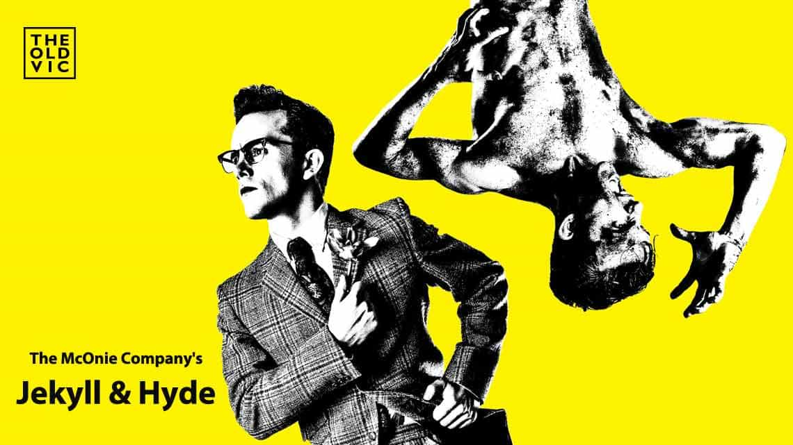 | Jekyll & Hyde at the Old Vic theatre