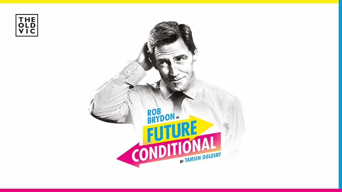 Future Conditional | The Old Vic | Future Conditional starring Rob Brydon at the Old Vic