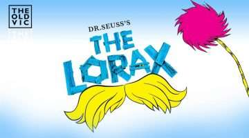 Dr. Seuss's The Lorax   Old Vic