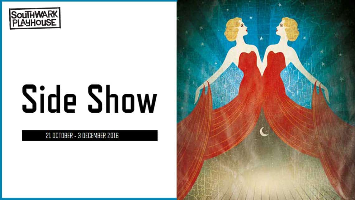 | Side Show at Southwark Playhouse