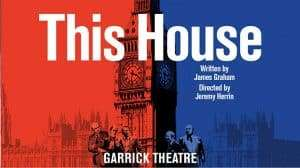 Artwork for This House run at Garrick Theatre, London, 2017