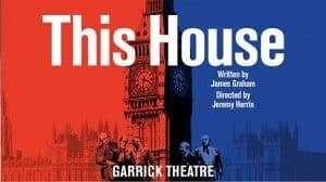 Artwork for This House run at Garrick Theatre, London, 2017