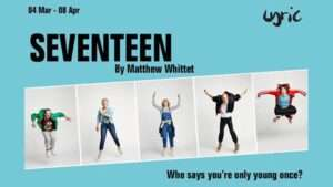 Seventeen a new play by Matthew Whittet at the Lyric Hammersmith