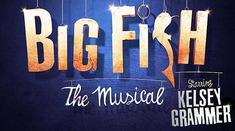 Big Fish The Musical starring Kelsey Grammer