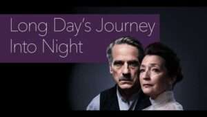 Long Day's Journey Into Night starring Jeremy Irons and Lesley Manville