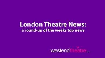 London Theatre weekly news round-up