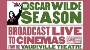 Oscar Wilde Season gets Cinema Broadcast