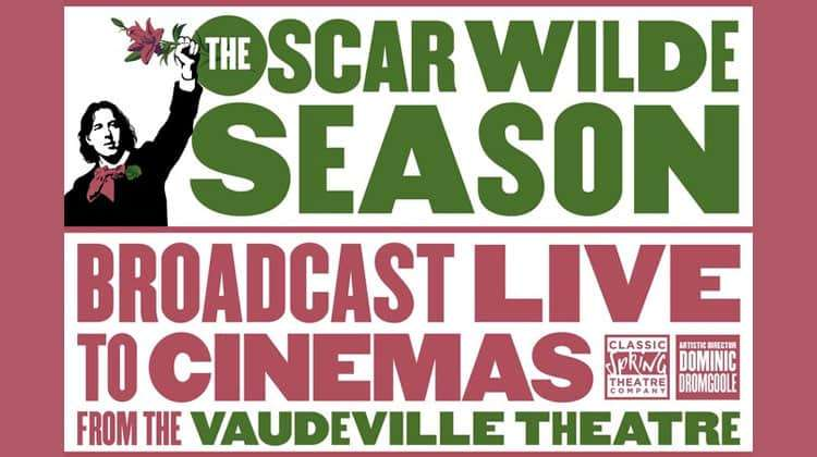 Oscar Wilde Season gets Cinema Broadcast