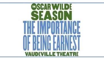 The Importance of Being Earnest - Oscar Wilde Season Vaudeville Theatre, London