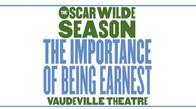 The Importance of Being Earnest - Oscar Wilde Season Vaudeville Theatre, London
