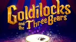 Goldilocks and the Three Bears, London Palladium