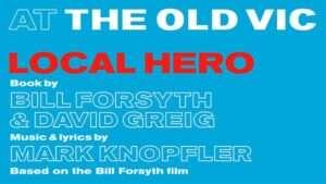 Local Hero, Old Vic Theatre