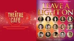 Theatre Cafe- Leave A Light On