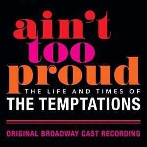 Ain't Too Proud The Life And Times of the Temptations (Original Broadway Cast Recording)